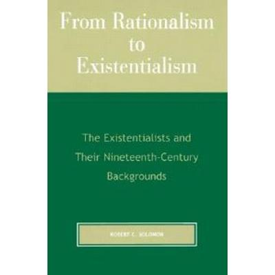 From Rationalism to Existentialism: The Existentialists and Their Nineteenth-Century Backgrounds (Häftad, 2001)