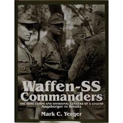 Waffen-SS Commanders: The Army, Corps and Division Leaders of a Legend-Augsberger to Kreutz (Inbunden, 1997)