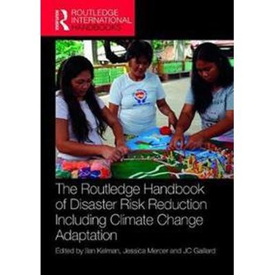 The Routledge Handbook of Disaster Risk Reduction Including Climate Change Adaptation (Inbunden, 2017)