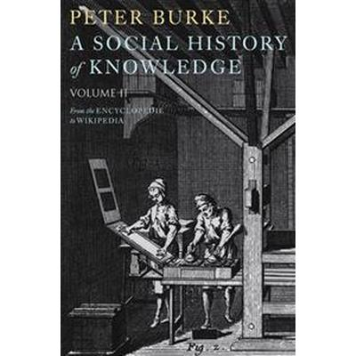 A Social History of Knowledge II: From the Encyclopedie to Wikipedia (Inbunden, 2012)