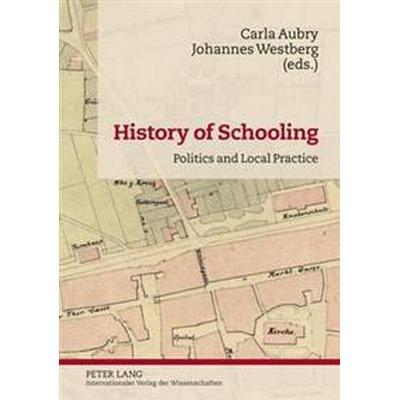 History of Schooling: Politics and Local Practice (Inbunden, 2012)