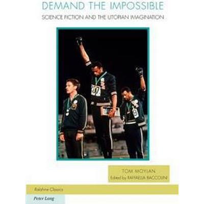 Demand the Impossible: Science Fiction and the Utopian Imagination (Häftad, 2014)