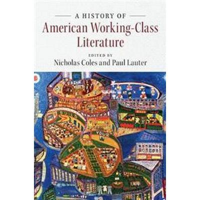 A History of American Working-Class Literature (Inbunden, 2017)