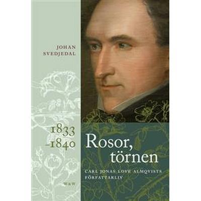 Rosor, törnen: Carl Jonas Love Almqvists författarliv 1833-1840 (E-bok, 2012)