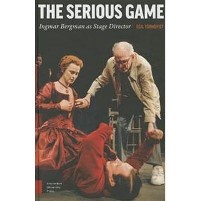 The Serious Game: Ingmar Bergman as Stage Director (Inbunden, 2016)