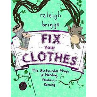 Fix Your Clothes: The Sustainable Magic of Mending, Patching, and Darning (Häftad, 2017)