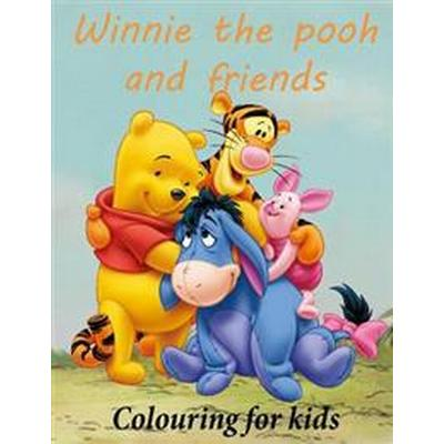 Colouring for Kids Winnie the Pooh and Friends: Winnie the Pooh Colouring Book for Young Kids Aged 3+ Great Images of Winnie and His Friends from 100 (Häftad, 2016)