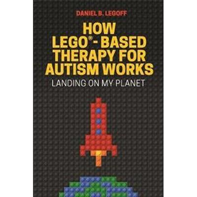 How Lego(r)-Based Therapy for Autism Works: Landing on My Planet (Häftad, 2017)