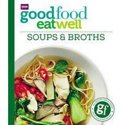 Good Food: Eat Well Soups and Broths (Häftad, 2016)