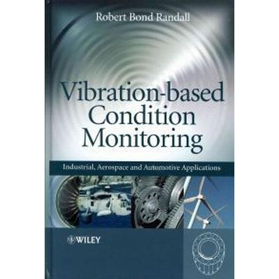 Vibration-Based Condition Monitoring: Industrial, Aerospace and Automotive Applications (Inbunden, 2011)