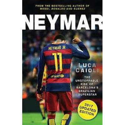 Neymar - 2017 Updated Edition: The Unstoppable Rise of Barcelona's Brazilian Superstar (Häftad, 2016)