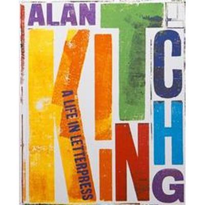 Alan Kitching: A Life in Letterpress (Inbunden, 2017)