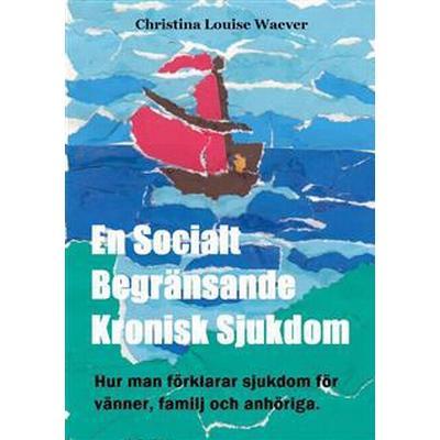 En Socialt Begränsande Kronisk Sjukdom - Hur man förklarar sjukdom för vänner, familj och anhöriga (E-bok, 2013)