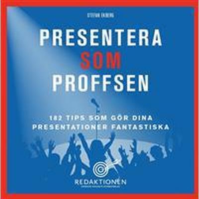 Presentera som proffsen - 182 tips som gör dina presentationer fantastiska (E-bok, 2016)