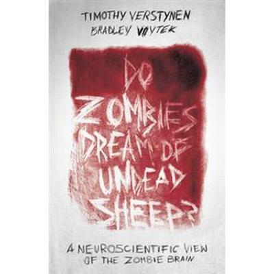 Do Zombies Dream of Undead Sheep?: A Neuroscientific View of the Zombie Brain (Häftad, 2016)