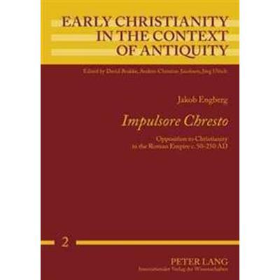 -Impulsore Chresto-: Opposition to Christianity in the Roman Empire C. 50-250 Ad (Häftad, 2007)
