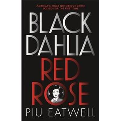 Black Dahlia, Red Rose (Inbunden, 2017)