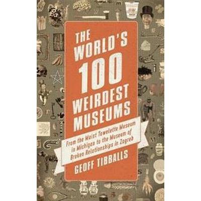 The World's 100 Weirdest Museums (Pocket, 2017)