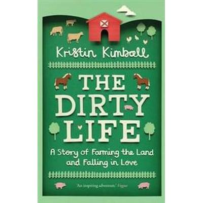 Dirty life - a story of farming the land and falling in love (Pocket, 2012)