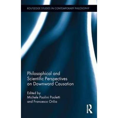 Philosophical and Scientific Perspectives on Downward Causation (Inbunden, 2017)