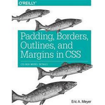 Padding, Borders, Outlines, and Margins in CSS: CSS Box Model Details (Häftad, 2015)