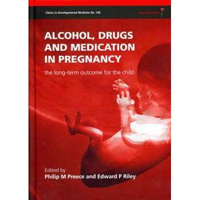 Alcohol, Drugs and Medication in Pregnancy: The Long-Term Outcome for the Child (Inbunden, 2011)