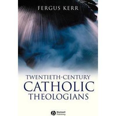 Twentieth-Century Catholic Theologians (Häftad, 2006)