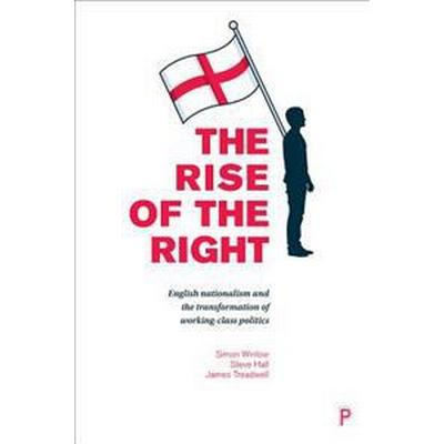 The Rise of the Right: English Nationalism and the Transformation of Working-Class Politics (Häftad, 2017)