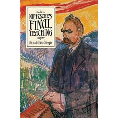 Nietzsche's Final Teaching (Inbunden, 2017)