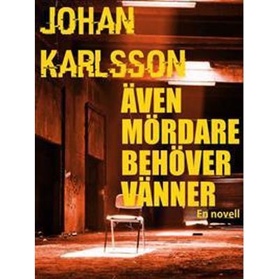 Även mördare behöver vänner: En novell (E-bok, 2017)