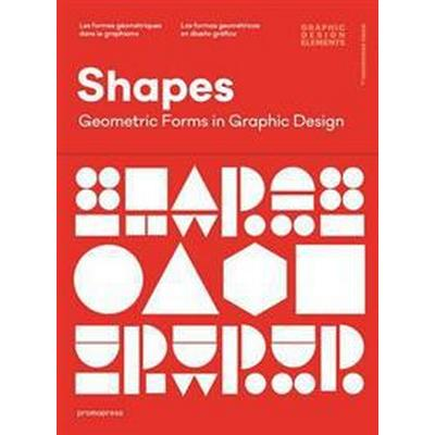 Shapes: Geometric Forms in Graphic Design (Inbunden, 2017)