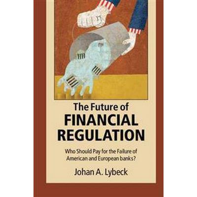 The Future of Financial Regulation: Who Should Pay for the Failure of American and European Banks? (Häftad, 2016)