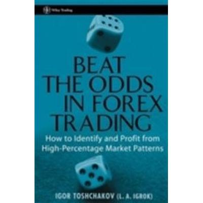 Beat the Odds in Forex Trading: How to Identify and Profit from High Percentage Market Patterns (Inbunden, 2006)