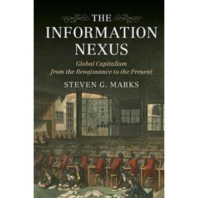 The Information Nexus: Global Capitalism from the Renaissance to the Present (Häftad, 2016)