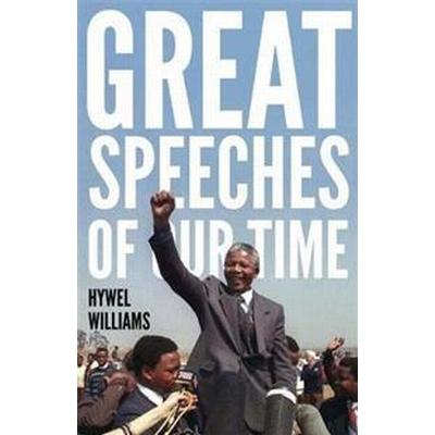 Great Speeches of Our Time: Speeches That Shaped the Modern World (Häftad, 2016)