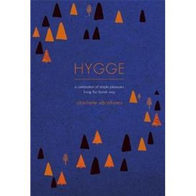 Hygge: A Celebration of Simple Pleasures. Living the Danish Way. (Inbunden, 2017)