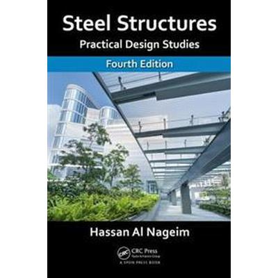 Steel Structures: Practical Design Studies, Fourth Edition (Häftad, 2016)