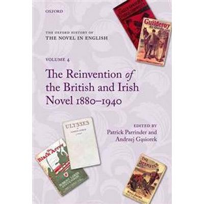 The Reinvention of the British and Irish Novel 1880-1940 (Inbunden, 2011)