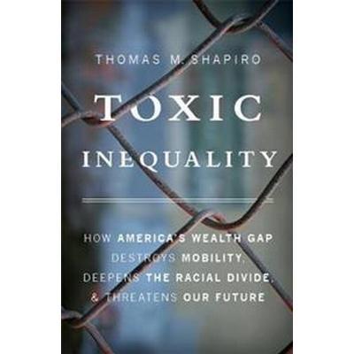 Toxic Inequality (Inbunden, 2017)