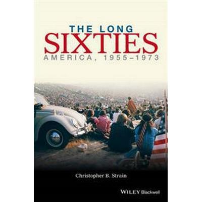 The Long Sixties: America, 1955 - 1973 (Häftad, 2016)
