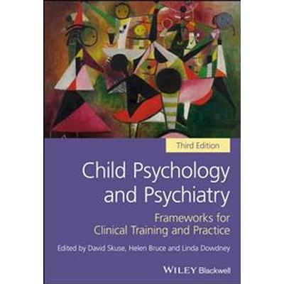 Child Psychology and Psychiatry: Frameworks for Clinical Training and Practice (Häftad, 2017)