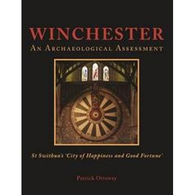 Winchester: Swithun's 'City of Happiness and Good Fortune' (Inbunden, 2017)