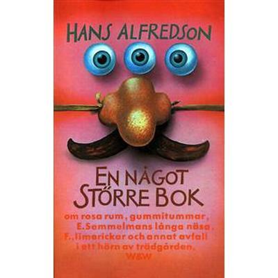 En något större bok: Om rosa rum, gummitummar, E Semmelmans långa näsa, F., limerickar och annat avfall i ett hörn av trädgården (E-bok, 2016)
