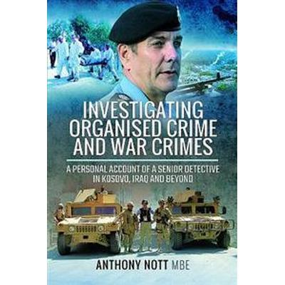 Investigating Organised Crime and War Crimes: A Personal Account of a Senior Detective in Kosovo, Iraq and Beyond (Inbunden, 2017)