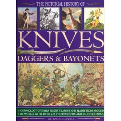 The Pictorial History of Knives, Daggers & Bayonets: A Chronology of Sharp-Edged Weapons and Blades from Around the World, with Over 255 Photographs a (Häftad, 2011)