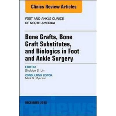 Bone Grafts, Bone Graft Substitutes, and Biologics in Foot and Ankle Surgery (Inbunden, 2016)