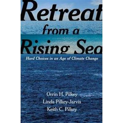 Retreat from a Rising Sea: Hard Choices in an Age of Climate Change (Inbunden, 2016)