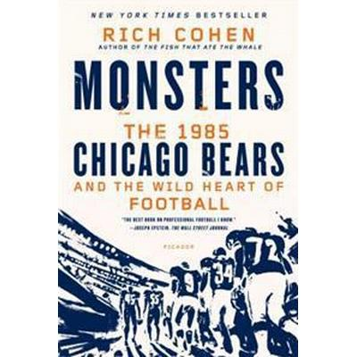 Monsters: The 1985 Chicago Bears and the Wild Heart of Football (Häftad, 2014)