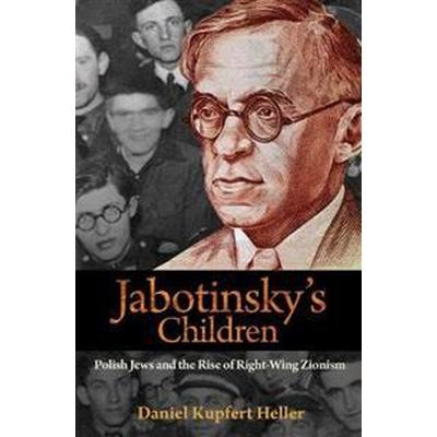 Jabotinsky's Children: Polish Jews and the Rise of Right-Wing Zionism (Inbunden, 2017)