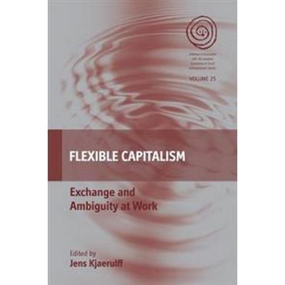 Flexible Capitalism: Exchange and Ambiguity at Work (Inbunden, 2015)